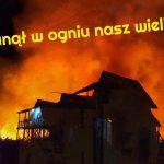 Stanął w ogniu nasz wielki dom